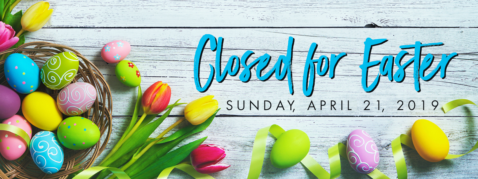 Closed for Easter on Sunday, April 21, 2019 Eggs and flowers